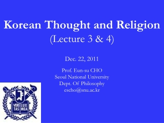 Korean Thought and Religion ( Lecture 3 & 4) Dec. 22, 2011 Prof. Eun-su CHO