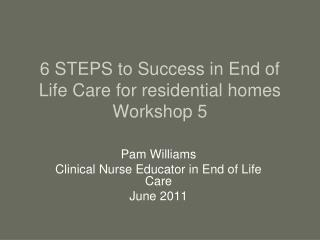 6 STEPS to Success in End of Life Care for residential homes Workshop 5