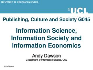 Publishing, Culture and Society G045   Information Science, Information Society and Information Economics