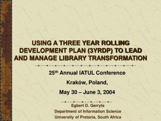 USING A THREE YEAR ROLLING DEVELOPMENT PLAN (3YRDP) TO LEAD AND MANAGE LIBRARY TRANSFORMATION