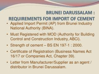 BRUNEI DARUSSALAM :                                                       REQUIREMENTS FOR IMPORT OF CEMENT