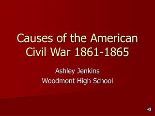 Causes of the American     Civil War 1861-1865