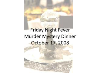 Friday Night Fever Murder Mystery Dinner October 17, 2008