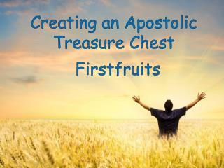 Creating an Apostolic Treasure Chest
