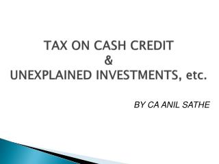 TAX ON CASH CREDIT  &  UNEXPLAINED INVESTMENTS, etc.