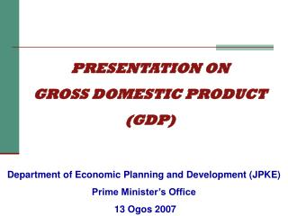 PRESENTATION ON GROSS DOMESTIC PRODUCT  (GDP)