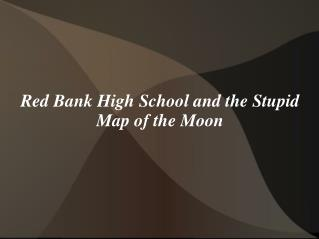 Red Bank High School and the Stupid Map of the Moon