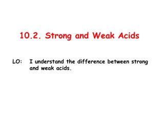 10.2. Strong and Weak Acids