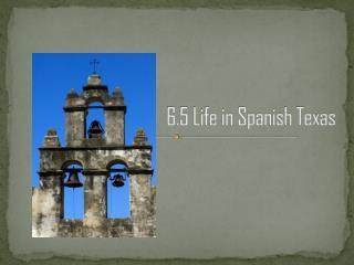 6.5 Life in Spanish Texas