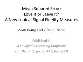 Mean Squared Error: Love It or Leave It? A New Look at Signal Fidelity Measures Zhou Wang and Alan C. Bovik