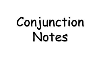 Conjunction Notes
