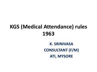 KGS (Medical Attendance) rules 1963