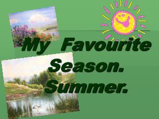 My Favourite Season. Summer.