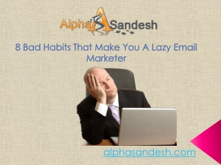 8 Bad Habits That Make You A Lazy Email Marketer