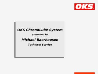 OKS ChronoLube System presented by Michael Baerhausen Technical Service