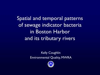 Spatial and temporal patterns  of sewage indicator bacteria  in Boston Harbor  and its tributary rivers