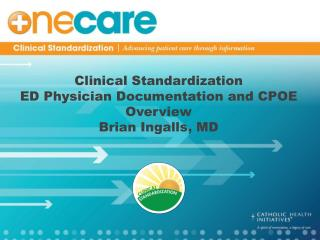 Clinical Standardization ED Physician Documentation and CPOE Overview Brian Ingalls, MD