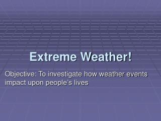 Extreme Weather!