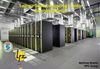 Leibniz Supercomputing  Centre Garching/Munich