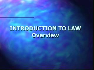 INTRODUCTION TO LAW Overview