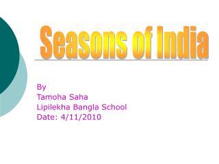 By Tamoha Saha Lipilekha Bangla School Date: 4/11/2010