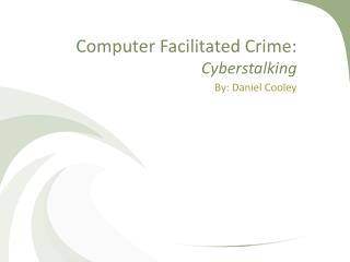 Computer Facilitated Crime: Cyberstalking