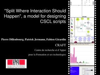 """Split Where Interaction Should Happen"", a model for designing CSCL scripts Pierre Dillenbourg, Patrick Jerman"