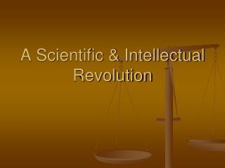 A Scientific & Intellectual Revolution