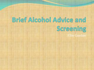 Brief Alcohol Advice and Screening