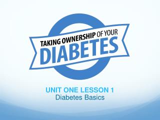 UNIT ONE LESSON 1 Diabetes Basics