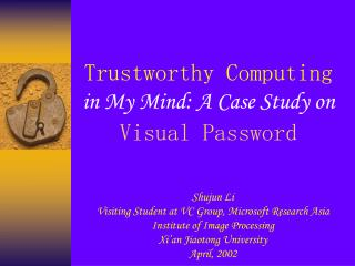 Trustworthy Computing  in My Mind: A Case Study on  Visual Password