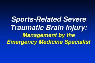 Sports-Related Severe Traumatic Brain Injury: Management by the  Emergency Medicine Specialist
