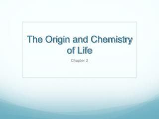 The Origin and Chemistry of Life