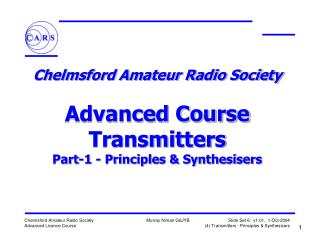 Chelmsford Amateur Radio Society  Advanced Course Transmitters Part-1 - Principles & Synthesisers