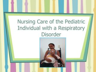 Nursing Care of the Pediatric Individual with a Respiratory Disorder