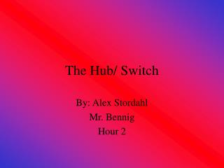 The Hub/ Switch