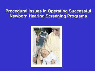 Procedural Issues in Operating Successful Newborn Hearing Screening Programs