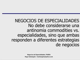 NEGOCIOS DE ESPECIALIDADES No debe considerarse una antinomia commodities vs. especialidades, sino que ambas responden a
