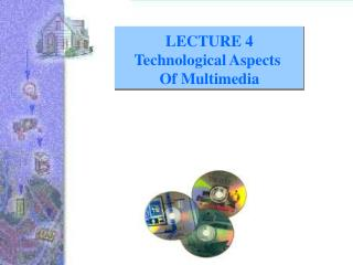 LECTURE 4 Technological Aspects  Of Multimedia