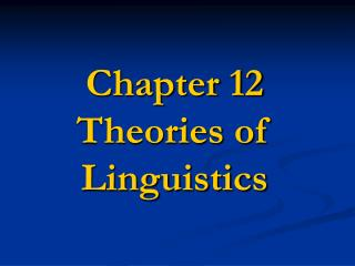 Chapter 12 Theories of Linguistics