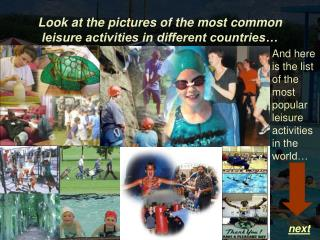 Look at the pictures of the most common leisure activities in different countries…