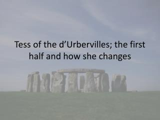 Tess of the d'Urbervilles; the first half and how she changes