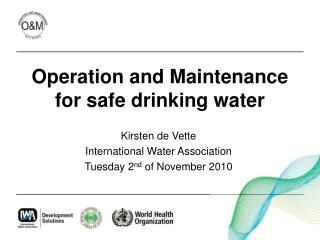 Operation and Maintenance for safe drinking water