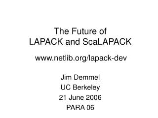 The Future of  LAPACK and ScaLAPACK www.netlib.org/lapack-dev