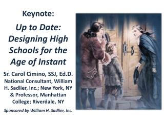 Keynote:   Up to Date: Designing High Schools for the Age of Instant  Sr. Carol Cimino, SSJ, Ed.D. National Consultant,