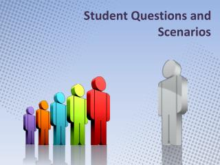 Student Questions and Scenarios