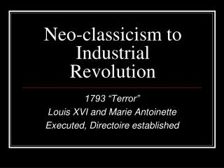 Neo-classicism to Industrial Revolution