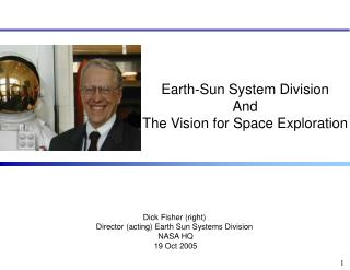 Dick Fisher (right) Director (acting) Earth Sun Systems Division  NASA HQ  19 Oct 2005