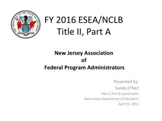 FY 2016 ESEA/NCLB Title II, Part A New Jersey Association of Federal Program Administrators