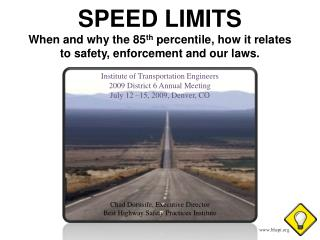 SPEED LIMITS When and why the 85 th  percentile, how it relates to safety, enforcement and our laws.